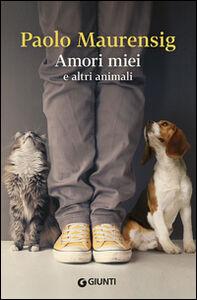Foto Cover di Amori miei e altri animali, Libro di Paolo Maurensig, edito da Giunti Editore