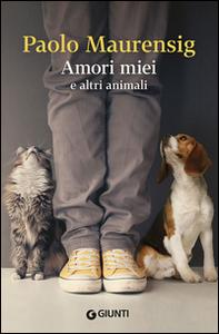 Libro Amori miei e altri animali Paolo Maurensig