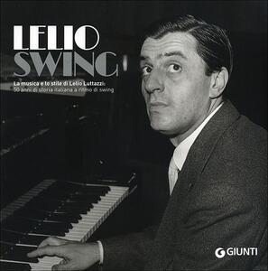 Libro LelioSwing. La musica e lo stile di Lelio Luttazzi: 50 anni di storia italiana a ritmo di swing