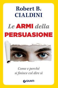 Le armi della persuasione. Come e perché si finisce col dire di sì.pdf