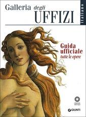 Galleria degli Uffizi. Guida ufficiale. Tutte le opere