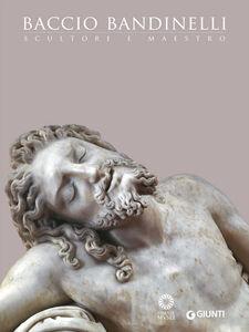 Foto Cover di Baccio Bandinelli. Scultore e maestro, Libro di  edito da Giunti Editore
