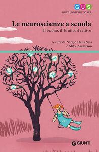 Libro Le neuroscienze a scuola. Il buono, il brutto, il cattivo