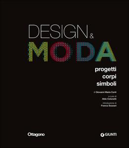 Libro Design & moda. Progetti, corpi, simboli. Ediz. illustrata Giovanni Maria Conti 0