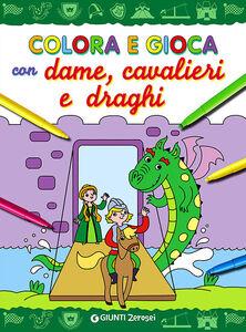 Foto Cover di Colora e gioca con dame, cavalieri e draghi, Libro di  edito da Giunti Junior