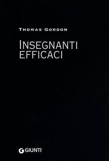 Insegnanti efficaci. Il metodo Gordon. Pratiche educative per insegnanti genitori e studenti.pdf