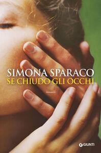 Foto Cover di Se chiudo gli occhi, Libro di Simona Sparaco, edito da Giunti Editore