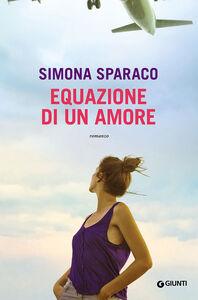 Foto Cover di Equazione di un amore, Libro di Simona Sparaco, edito da Giunti Editore