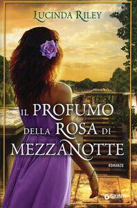 Foto Cover di Il profumo della rosa di mezzanotte, Libro di Lucinda Riley, edito da Giunti Editore