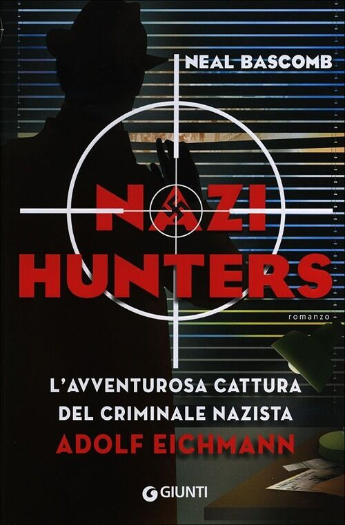 Nazi hunters. L'avventurosa cattura del criminale nazista Adolf Eichmann