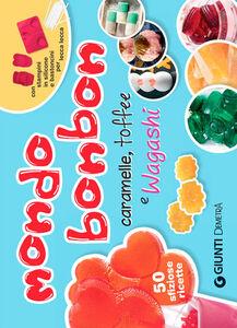 Foto Cover di Mondo bonbon. Caramelle, toffee e wagashi. Con gadget, Libro di  edito da Giunti Demetra