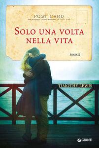 Foto Cover di Solo una volta nella vita, Libro di Timothy Lewis, edito da Giunti Editore