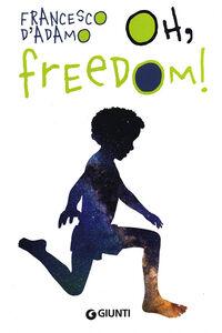 Libro Oh, freedom! Francesco D'Adamo