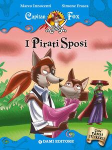 Libro I pirati sposi. Capitan Fox. Con adesivi Marco Innocenti , Simone Frasca