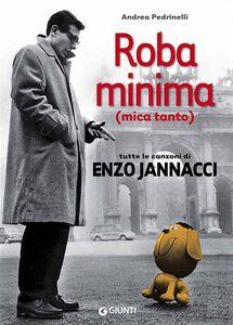 Libro Roba minima (mica tanto). Tutte le canzoni di Enzo Jannacci Andrea Pedrinelli