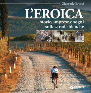 Foto Cover di L' eroica. Storie, imprese e sogni sulle strade bianche, Libro di Giancarlo Brocci, edito da Giunti Editore 0