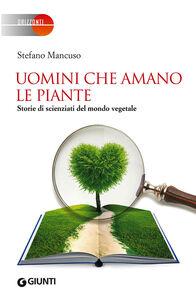 Foto Cover di Uomini che amano le piante. Storie di scienziati del mondo vegetale, Libro di Stefano Mancuso, edito da Giunti Editore 0