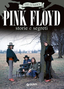 Libro Pink Floyd. Storia e segreti The Lunatics