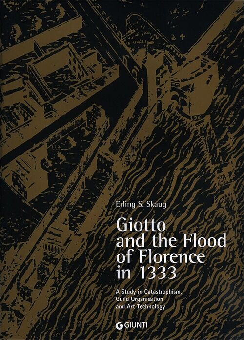 Giotto and the Flood of Florence in 1333. A study in catastrophism, guild organisation and art technology