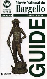 Foto Cover di Musée national du Bargello. Guide officiel, Libro di Giovanna Gaeta Bertelà, edito da Giunti Editore