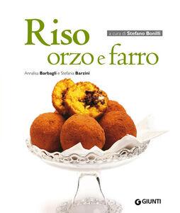 Libro Riso orzo e farro Annalisa Barbagli , Stefania Barzini 0