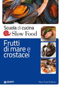 Foto Cover di Frutti di mare e crostacei, Libro di  edito da Slow Food 0