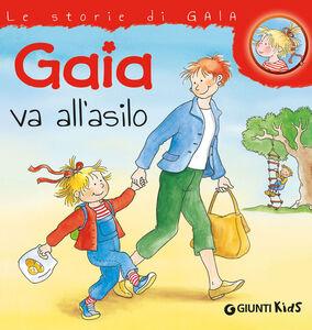 Foto Cover di Gaia va all'asilo, Libro di Liane Schneider, edito da Giunti Kids