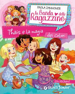 Libro Thais e la magia dei colori. La banda delle ragazzine. Con adesivi Paola Zannoner