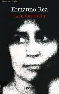 Foto Cover di La comunista. Due storie napoletane, Libro di Ermanno Rea, edito da Giunti Editore