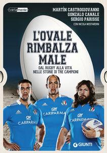 Libro L' ovale rimbalza male. Dal rugby alla vita nelle storie di tre campioni Martin Castrogiovanni , Gonzalo Canale , Sergio Parisse