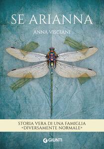 Foto Cover di Se Arianna. Storia vera di una famiglia «diversamente normale», Libro di Anna Visciani, edito da Giunti Editore
