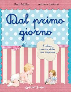 Foto Cover di Dal primo giorno. L'album ricordo della mia infanzia. Ed. lusso, Libro di Ruth Muller,Adriana Saviozzi, edito da Giunti Junior