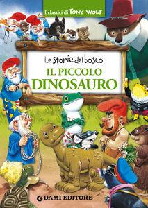 Libro Il piccolo dinosauro. Le storie del bosco Peter Holeinone , Tony Wolf