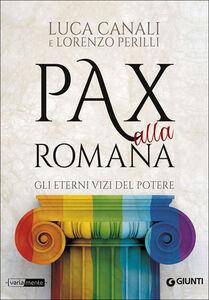 Foto Cover di Pax alla romana. Gli eterni vizi del potere, Libro di Luca Canali,Lorenzo Perilli, edito da Giunti Editore