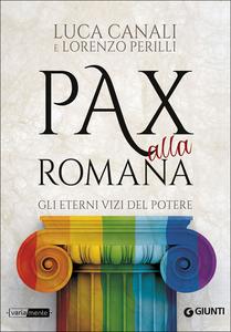 Libro Pax alla romana. Gli eterni vizi del potere Luca Canali , Lorenzo Perilli