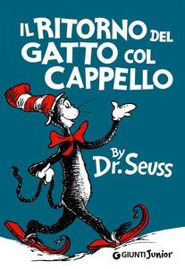 Foto Cover di Il ritorno del gatto col cappello, Libro di Dr. Seuss, edito da Giunti Junior