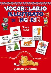 Foto Cover di Vocabolario illustrato di inglese, Libro di Alessandra Galli,Tony Wolf, edito da Dami Editore