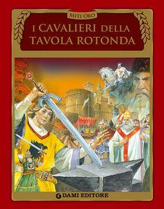 Foto Cover di I cavalieri della Tavola rotonda, Libro di Stelio Martelli, edito da Dami Editore