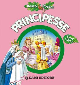 Foto Cover di Principesse, Libro di Tony Wolf,Silvia D'Achille, edito da Dami Editore
