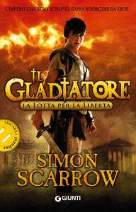 Libro La lotta per la libertà. Il gladiatore Simon Scarrow