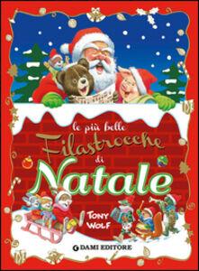 Foto Cover di Le più belle filastrocche di Natale, Libro di Anna Casalis,Tony Wolf, edito da Dami Editore