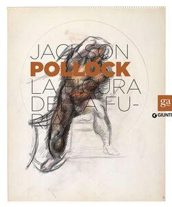 Foto Cover di Jackson Pollock. La figura della furia. Catalogo della mostra (Firenze, 16 aprile-27 luglio 2014), Libro di  edito da Giunti Editore