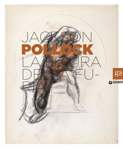 Libro Jackson Pollock. La figura della furia. Catalogo della mostra (Firenze, 16 aprile-27 luglio 2014)