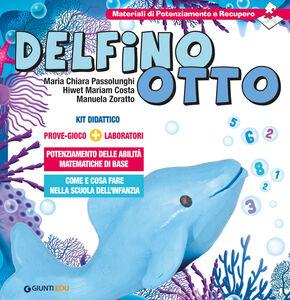 Libro Delfino Otto. Prove-gioco-laboratori M. Chiara Passolunghi , Hiwet M. Costa , Manuela Zoratto