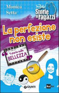 Foto Cover di La perfezione non esiste. 4 storie sulla bellezza, Libro di Monica Setta, edito da Giunti Junior