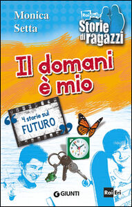 Foto Cover di Il domani è mio. 4 storie sul futuro, Libro di Monica Setta, edito da Giunti Junior