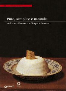 Libro Puro, semplice e naturale nell'arte a Firenze tra Cinque e Seicento  0