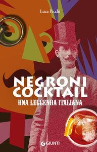 Foto Cover di Negroni cocktail. Una leggenda italiana, Libro di Luca Picchi, edito da Giunti Editore 0