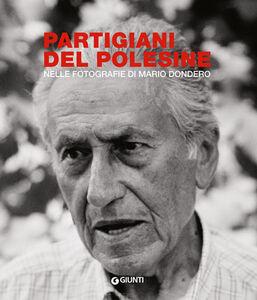Foto Cover di Partigiani del Polesine. Nelle fotografie di Mario Dondero, Libro di  edito da Giunti Editore