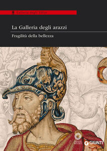 Libro La Galleria degli arazzi. Fragilità della bellezza. Catalogo della mostra (20 maggio-28 giugno 2014)  0